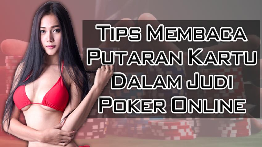 tips membaca putaran kartu dalam judi poker online