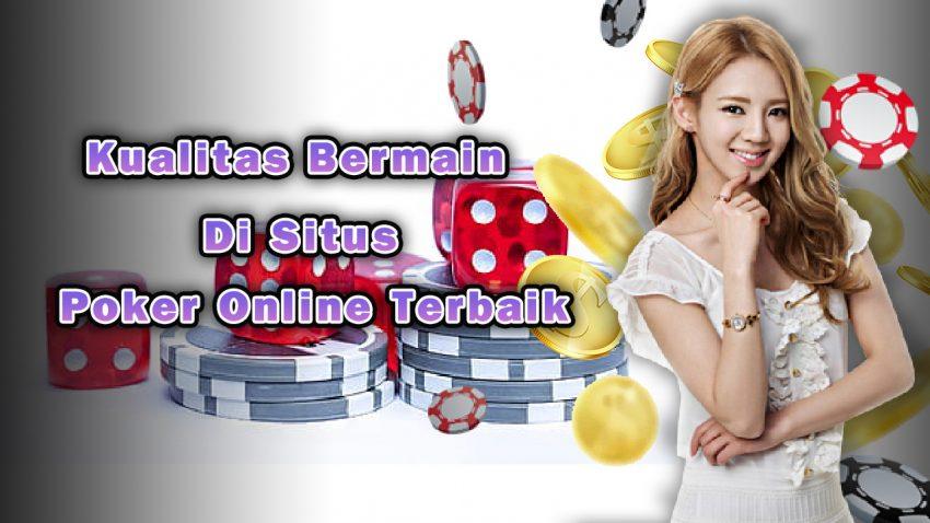 kualitas bermain di situs poker online terbaik