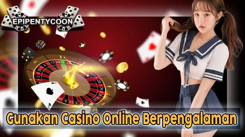 Gunakan Casino Online Berpengalaman