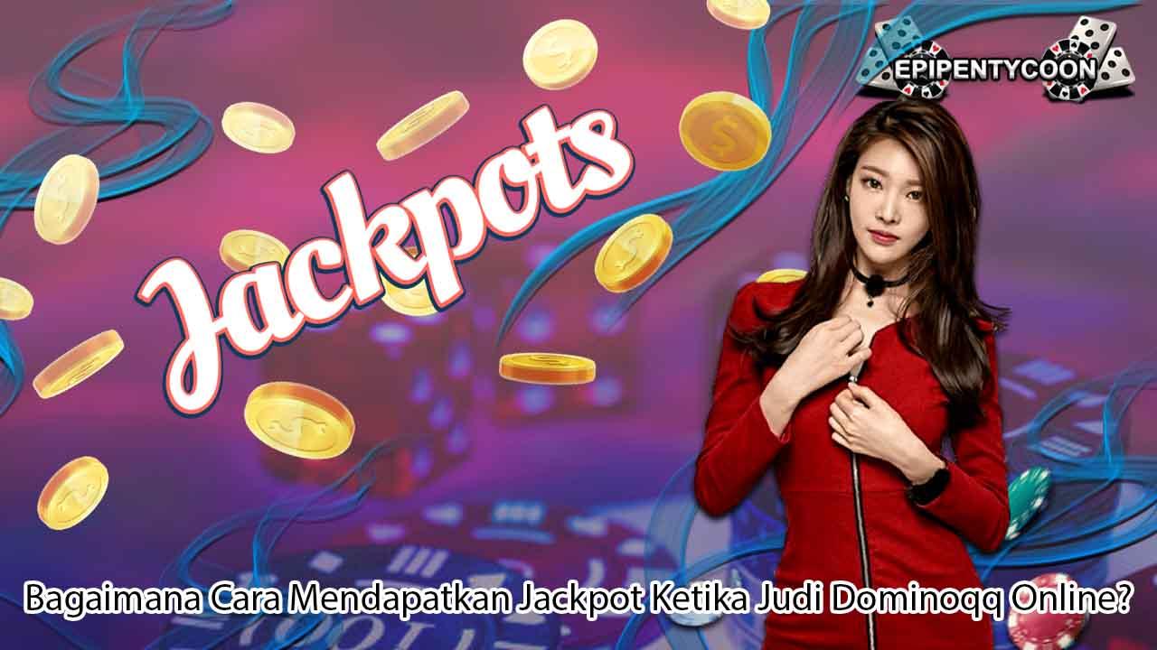Bagaimana Cara Mendapatkan Jackpot Ketika Judi Dominoqq Online